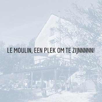 Le Moulin, a place to be