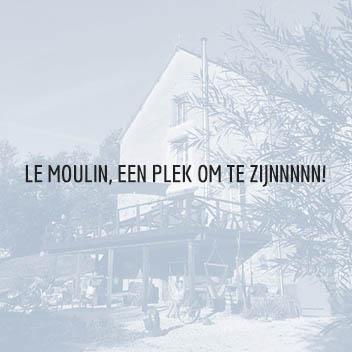 Le Moulin, een plek om te Zijnnnnn